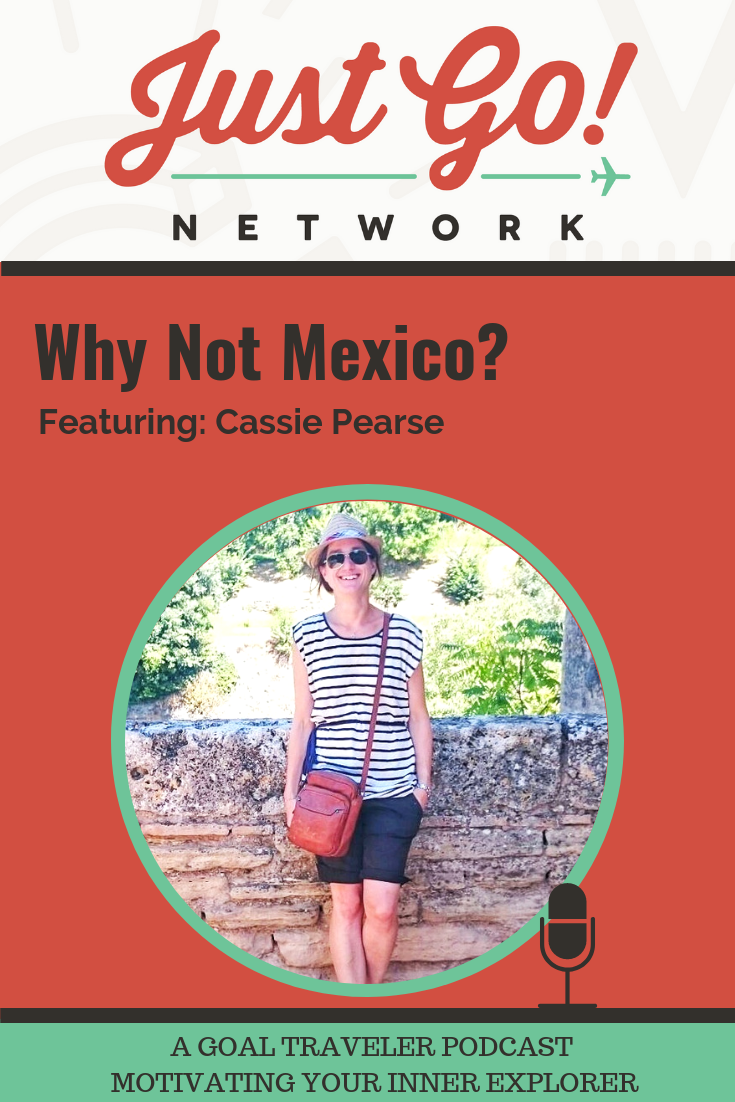 GOAL TRAVELER-PODCAST- JUST GO NETWORK-WHY NOT MEXICO-FEAT. CASSIE PEARSE.png