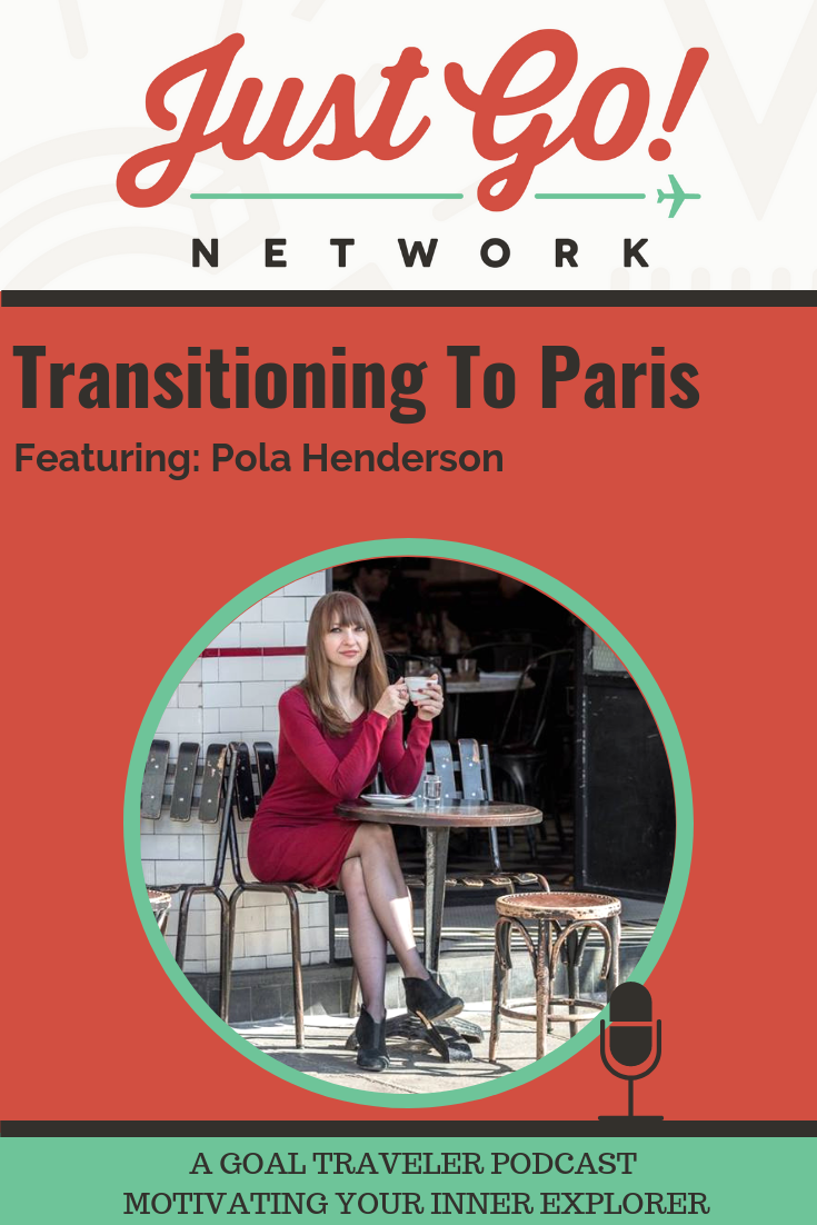 GOAL TRAVELER-PODCAST- JUST GO NETWORK-TRANSITIONING TO PARIS - POLA HENDERSON