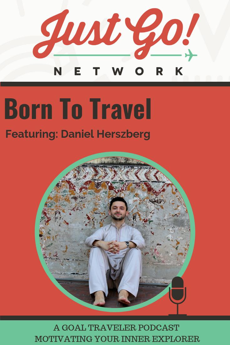 GOAL TRAVELER-PODCAST- JUST GO NETWORK-BORN TO TRAVEL - DANIEL HERSZBERG