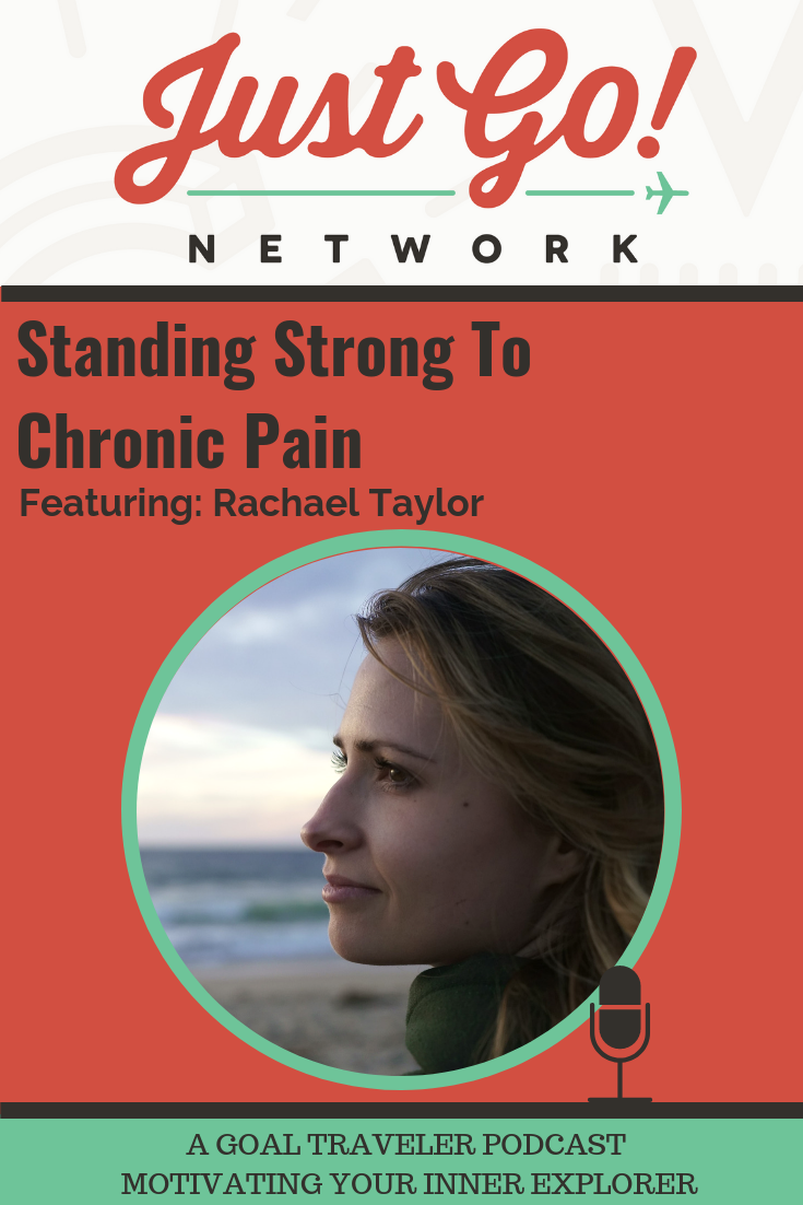 GOAL TRAVELER-PODCAST- JUST GO NETWORK-STANDING STRONG TO CHRONIC PAIN- FT. RACHAEL TAYLOR