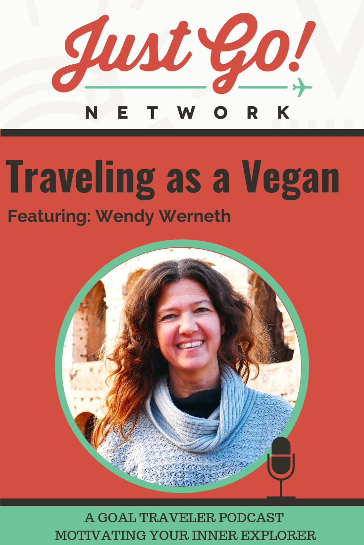 GOAL TRAVELER-PODCAST- JUST GO NETWORK-TRAVELING AS A VEGAN- FT. WENDY WERNETH
