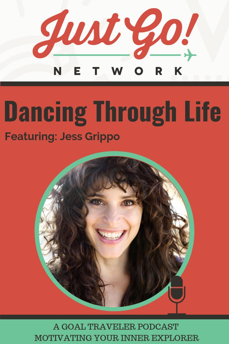 GOAL TRAVELER-PODCAST- JUST GO NETWORK-DANCING THROUGH LIFE- FT. JESS GRIPPO