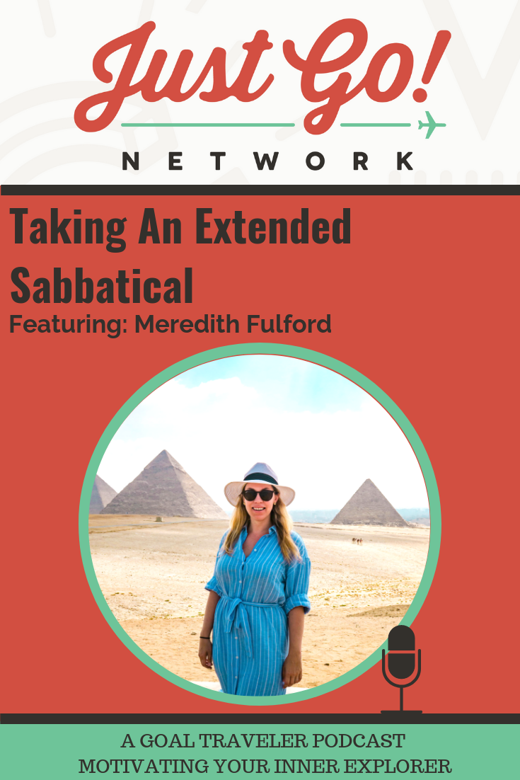 GOAL TRAVELER-PODCAST- JUST GO NETWORK-TAKING AN EXTENDED SABBATICAL- FT. MEREDITH FULFORD