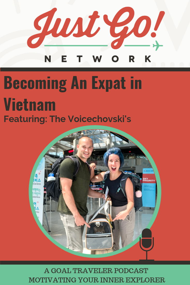 GOAL TRAVELER-PODCAST- JUST GO NETWORK-BECOMING AN EXPAT IN VIETNAM- FT. THE VOICECHOVSKI'S