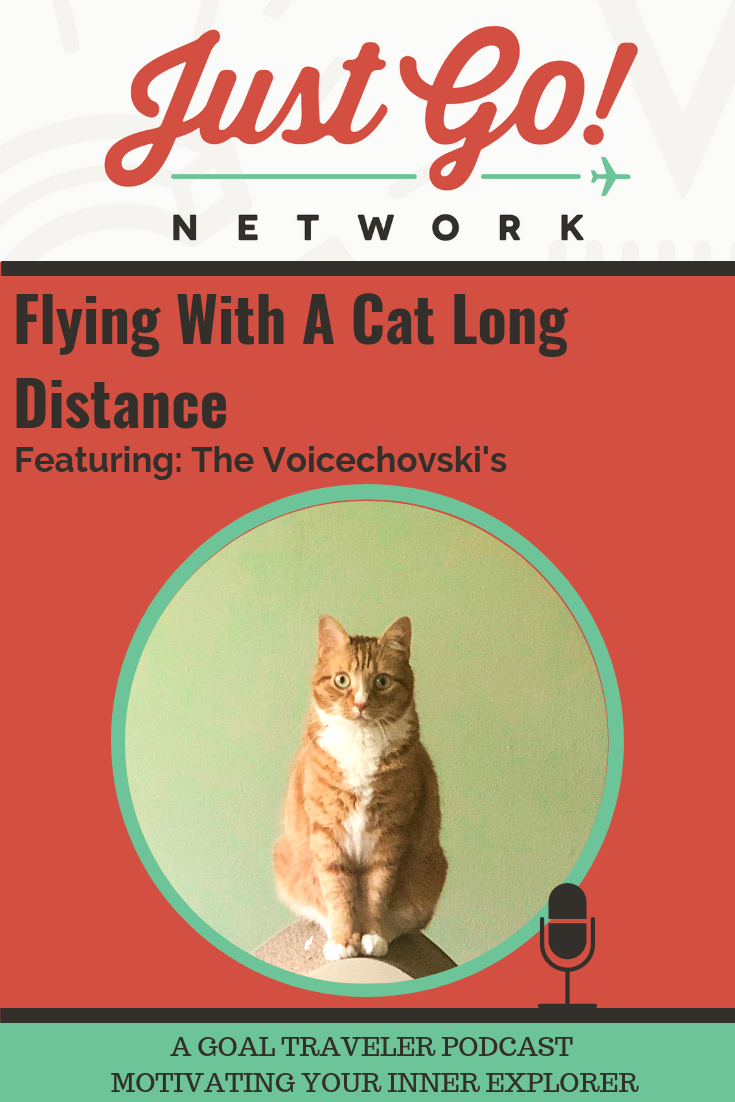 GOAL TRAVELER-PODCAST- JUST GO NETWORK-FLYING WITH A CAT LONG DISTANCE- FT. THE VOICECHOVSKI'S