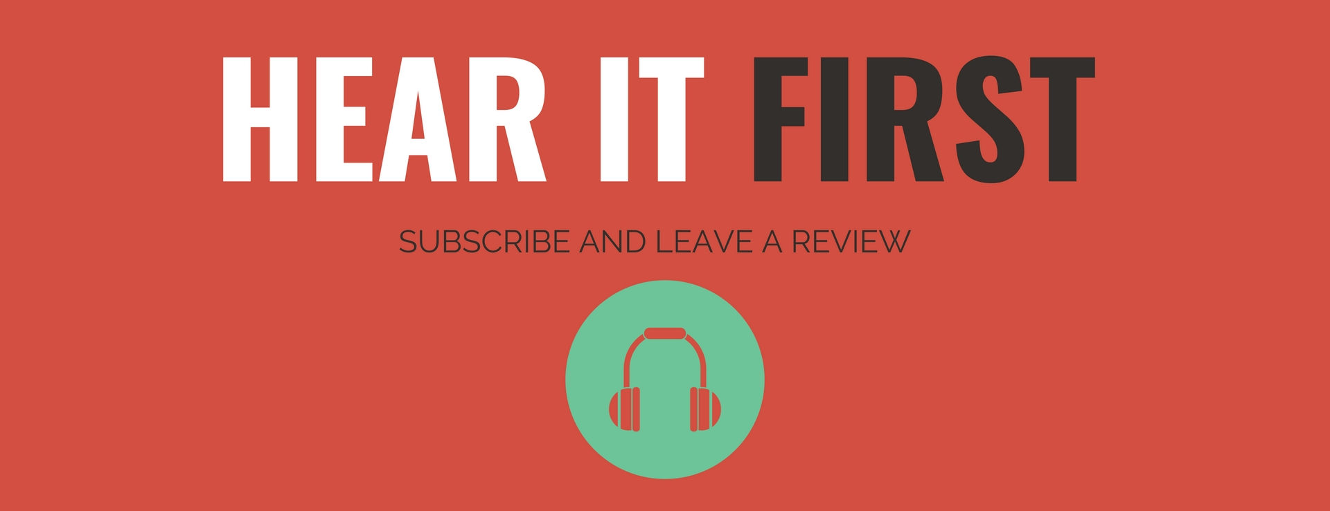 HEAR IT FIRST- SUBSCRIBE AND LEAVE A REVIEW