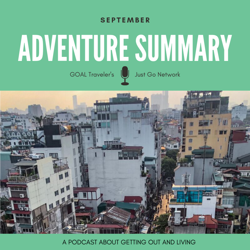 SEPTEMBER ADVENTURE SUMMARY-GOAL TRAVELERS JUST GOT NETWORK- A PODCAST ABOUT GETTING OUT AND LIVING