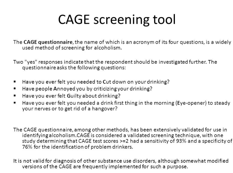 Take The CAGE screening assessment to determine if you have an alcohol use disorder - Save image and print The CAGE Alcohol Use Disorder Screening Tool.