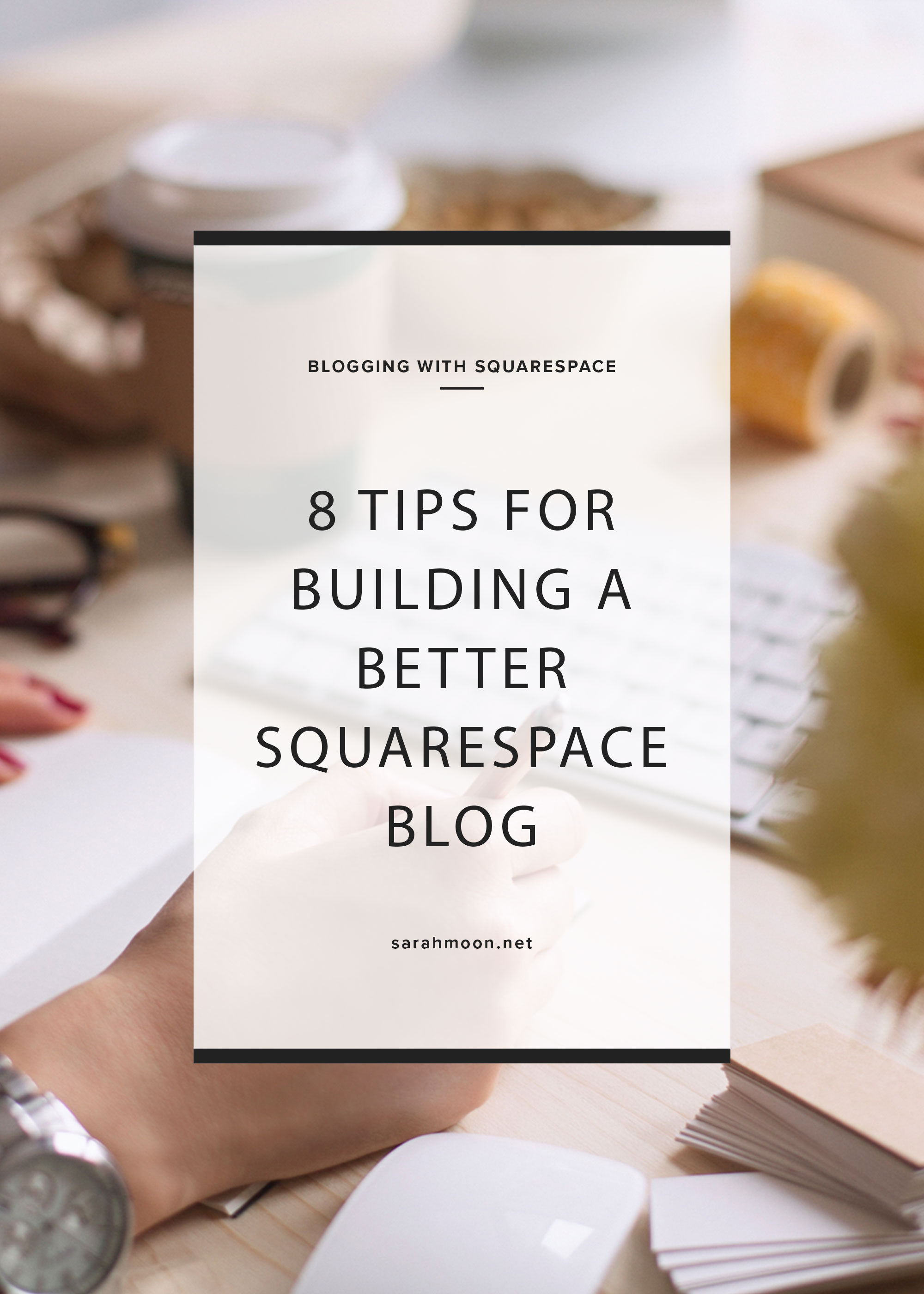 8 Tips for Building a Better Squarespace Blog - by Sarah Moon, Squarespace Specialist