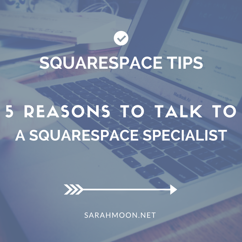 Why you should talk to a Squarespace Specialist, even if you have an in house designer or plan on DIYing your website. sarahmoon.net