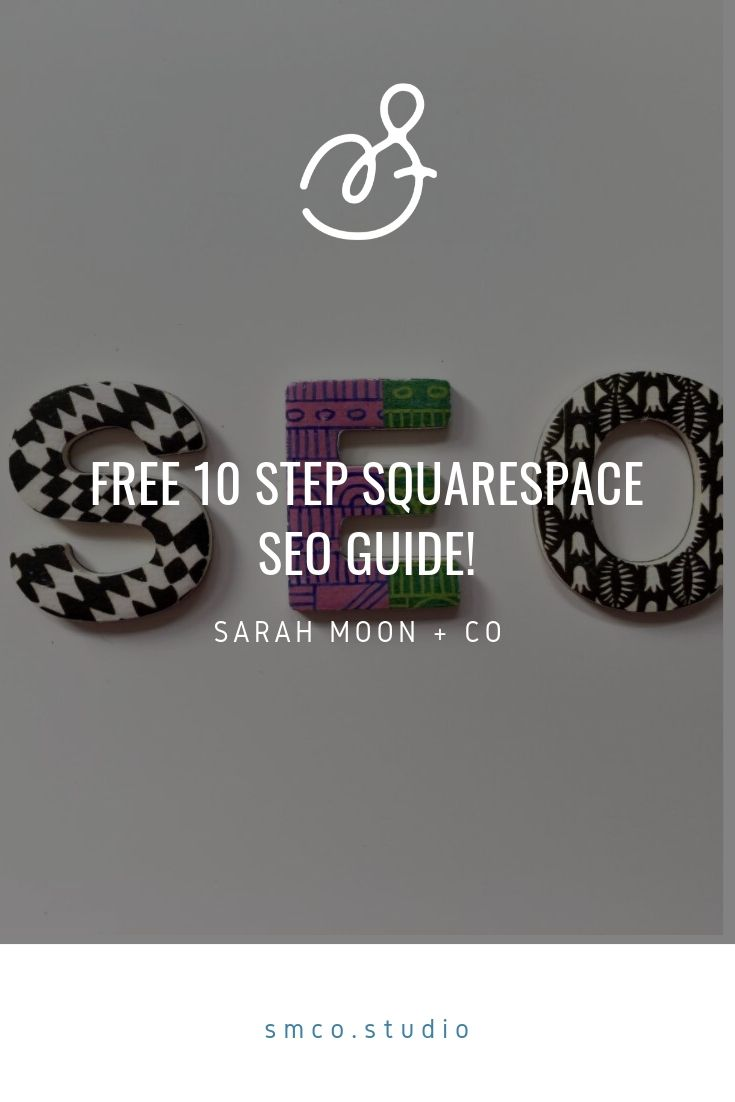 Get your free 10 step Squarespace SEO guide from Sarah Moon + Co, an original Squarespace Specialist.