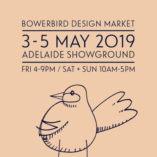 Bowerbird Design Market - Adelaide Showgrounds, 3 May 2019 to 5 May 2019