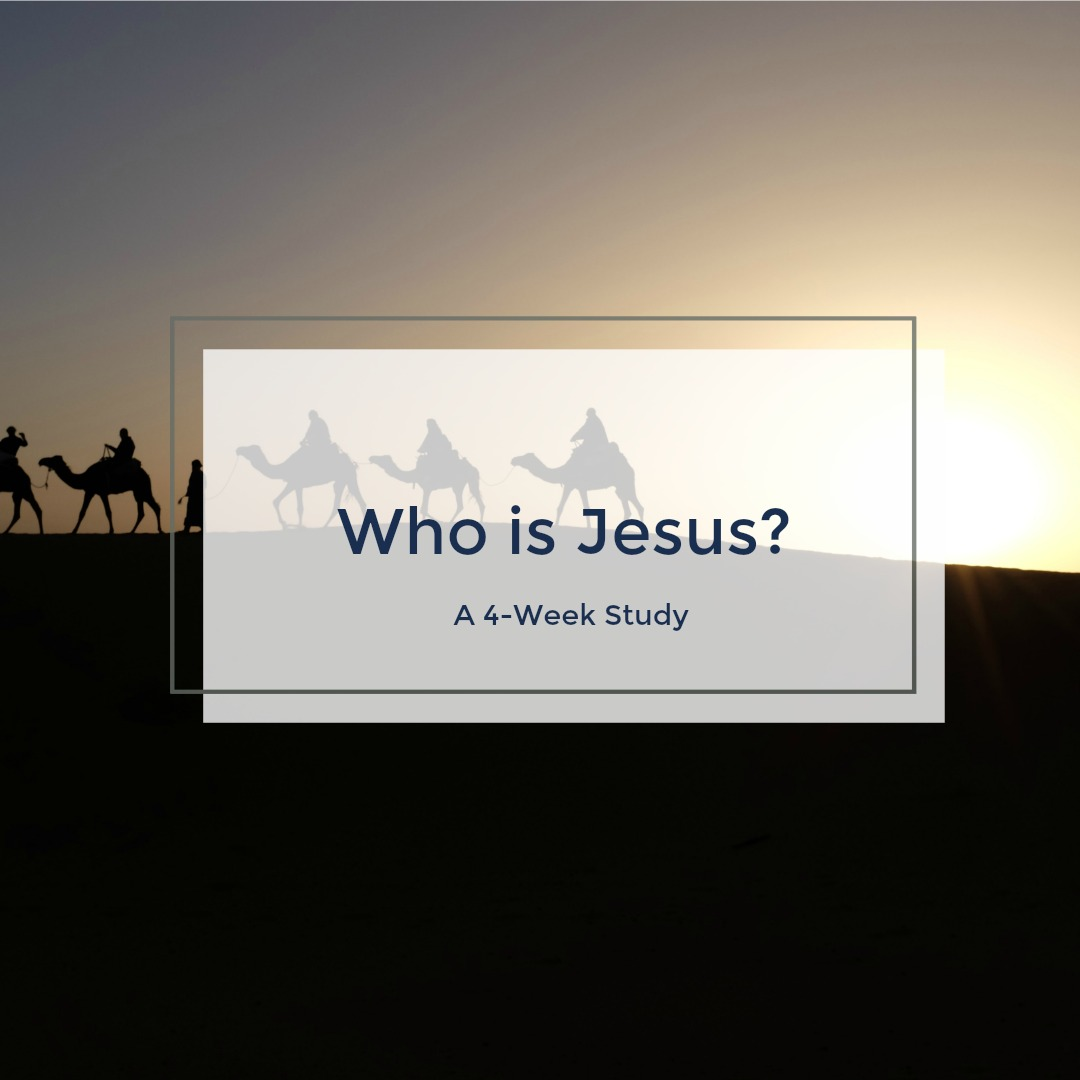 Who is Jesus?: A 4-Week Study - Click on the picture to download in the Library.
