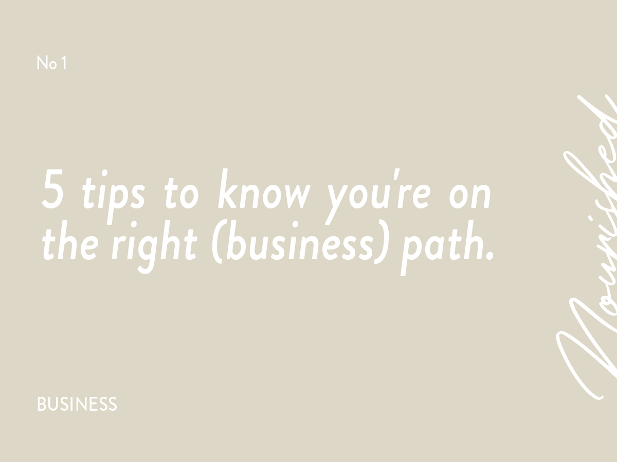 5 tips to know you're on the right (business) path | Nourished Design | Squarespace Web Designer