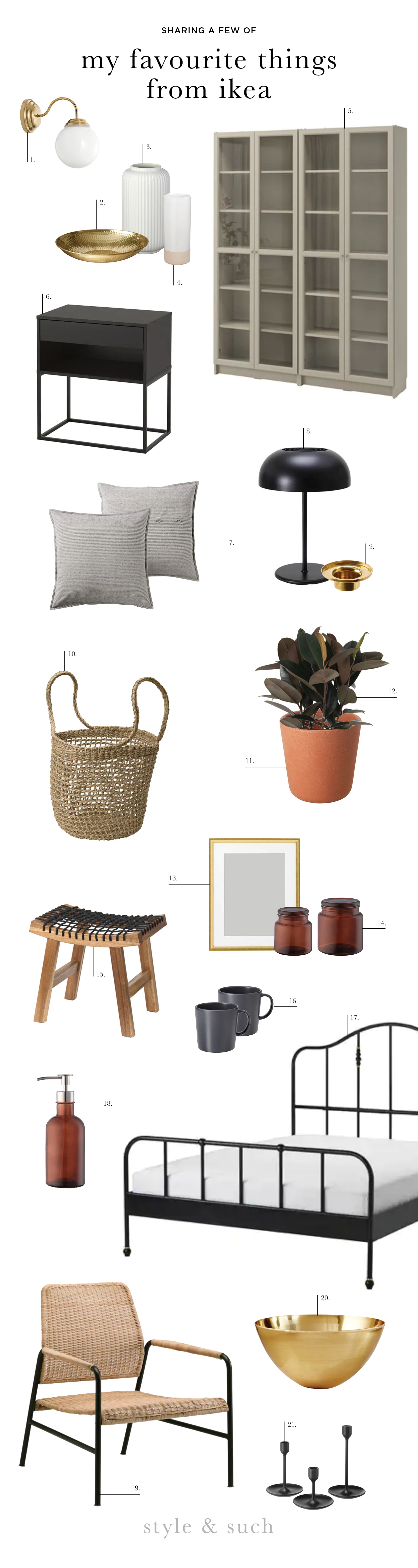 1.  Wall Sconce  | 2.  Hammered Gold Bowl  | 3.  White Textured Vase  | 4.  White and Natural Vase  | 5.  Billy Bookcase  | 6.  Nightstand  | 7.  Striped Cushion Cover  | 8.  Anthracite Table Lamp  | 9.  Tealight Holder  | 10.  Seagrass Basket  | 11.  Plant Pot |  12.  Rubber Plant  | 13.  Gold Frame  | 14.  Brown Glass Jar Set  | 15.  Woven Stool  | 16.  Mug  | 17.  Black Metal Bedframe  | 18.  Soap Dispenser  | 9.  Rattan Armchair  | 20.  Gold Decorative Bowl  | 21.  Candlestick Holders