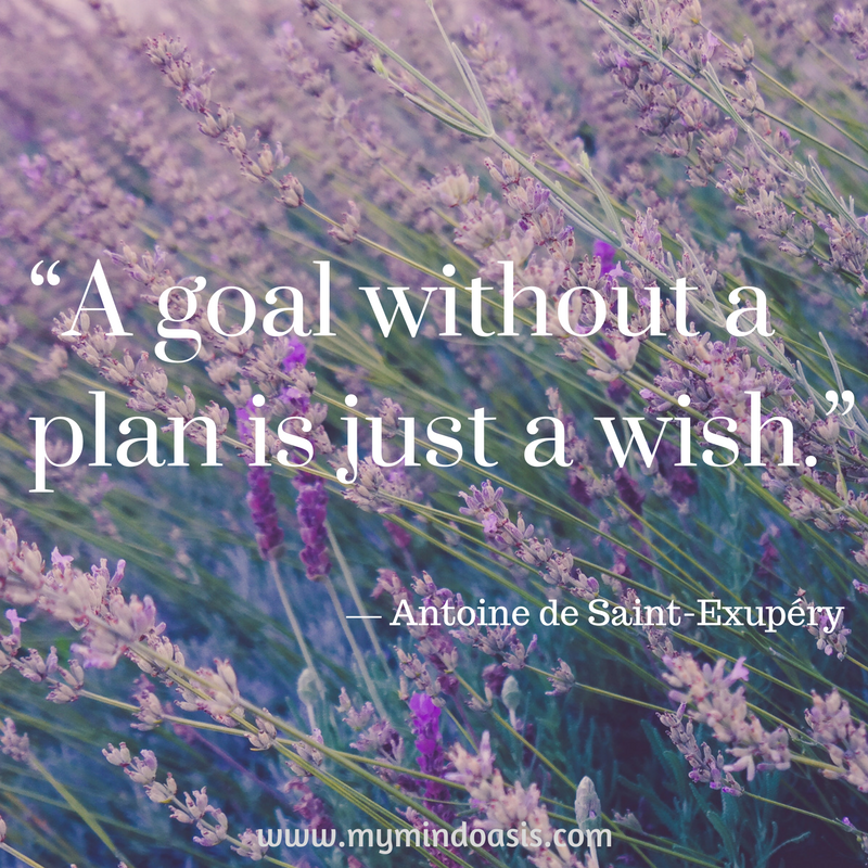 """A goal without a plan is just a wish."" ―  Antoine de Saint-Exupéry"
