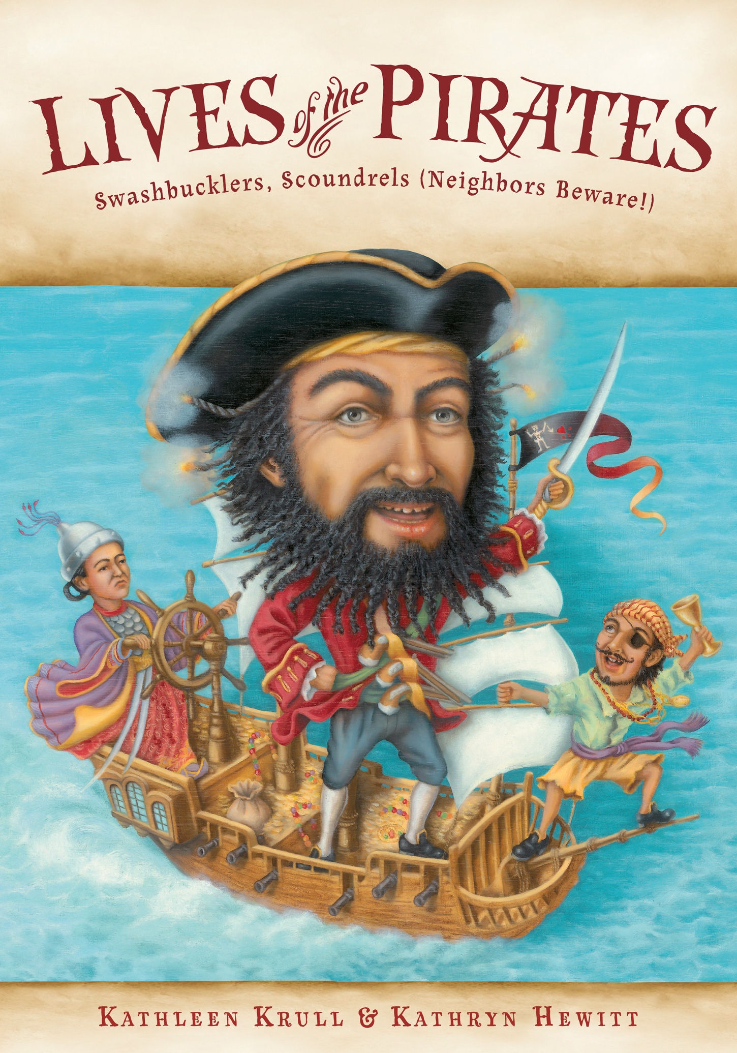 Lives of the Pirates: Swashbucklers, Scoundrels (Neighbors Beware!) - Kathleen Krull, illustrated by Kathryn Hewitt   Houghton Mifflin Harcourt 2013Every kid knows that pirates talk funny, swing a big sword, and seek buried treasure—don't they? What do we really know about Blackbeard, Madame Cheng, Sir Francis Drake, and other men and women of pirate history? What drove them to sail the high seas? What were their bad habits, favorite foods, and silly quirks? And did they actually talk like that? A lively style, lots of surprises, and solid research have made the Lives of . . . series of collective biographies popular with both kids and adults. Now the series returns, spanning the globe with profiles of the nineteen most notorious pirates in history.