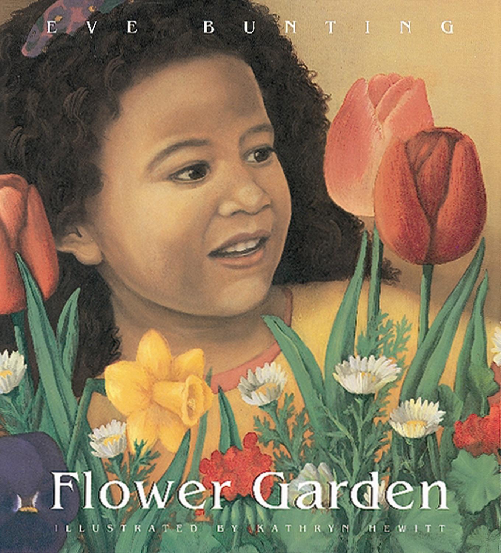 Flower Garden - Eve Bunting, illustrated by Kathryn Hewitt    Houghton Mifflin Harcourt 1994