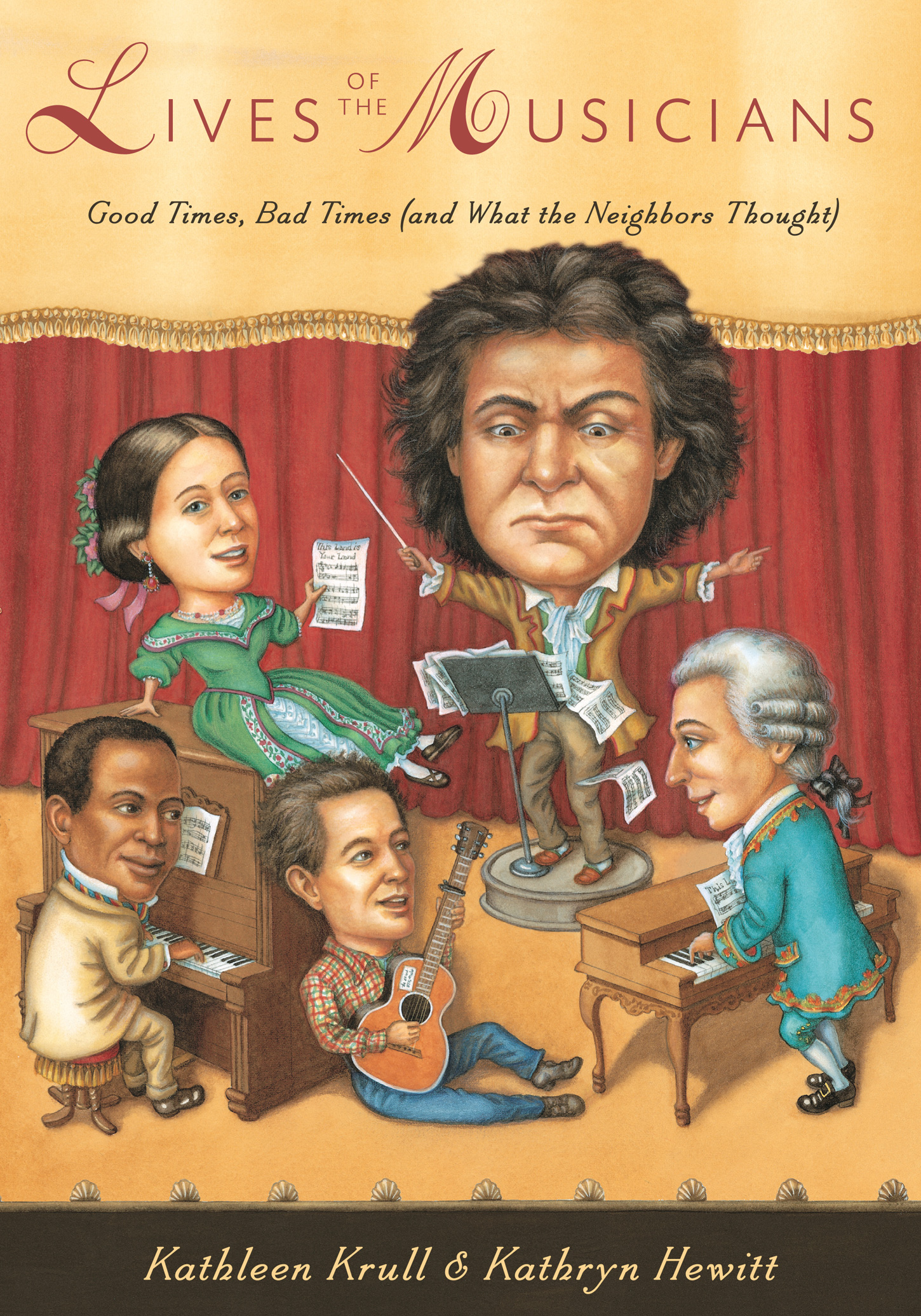 "Lives of the Musicians: Good Times, Bad Times (and What the Neighbors Thought) - Kathleen Krull, illustrated by Kathryn Hewitt       Houghton Mifflin Harcourt 2013Here are the life stories of such diverse figures as Vivaldi, Mozart, Scott Joplin, Nadia Boulanger, and Woody Guthrie. Readers will learn of both their musical natures and the personal, humorous characteristics that make their lives so fascinating. ""Living, breathing anecdotes--the stuff of which the best biography is made."" --Publishers Weekly"