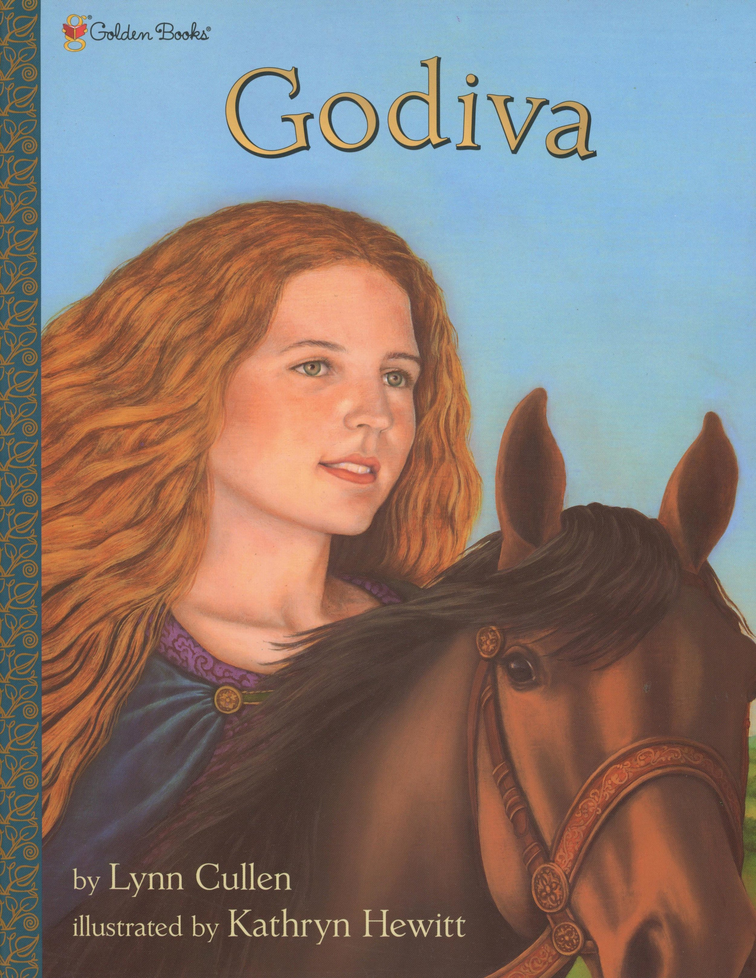 Godiva - Lynne Cullen, illustrated by Kathryn HewittGolden Books 2001With only her long hair as a cloak, Lady Godiva takes her heroic ride through the English village of Coventry in exchange for her husband's promise to lower the people's taxes.