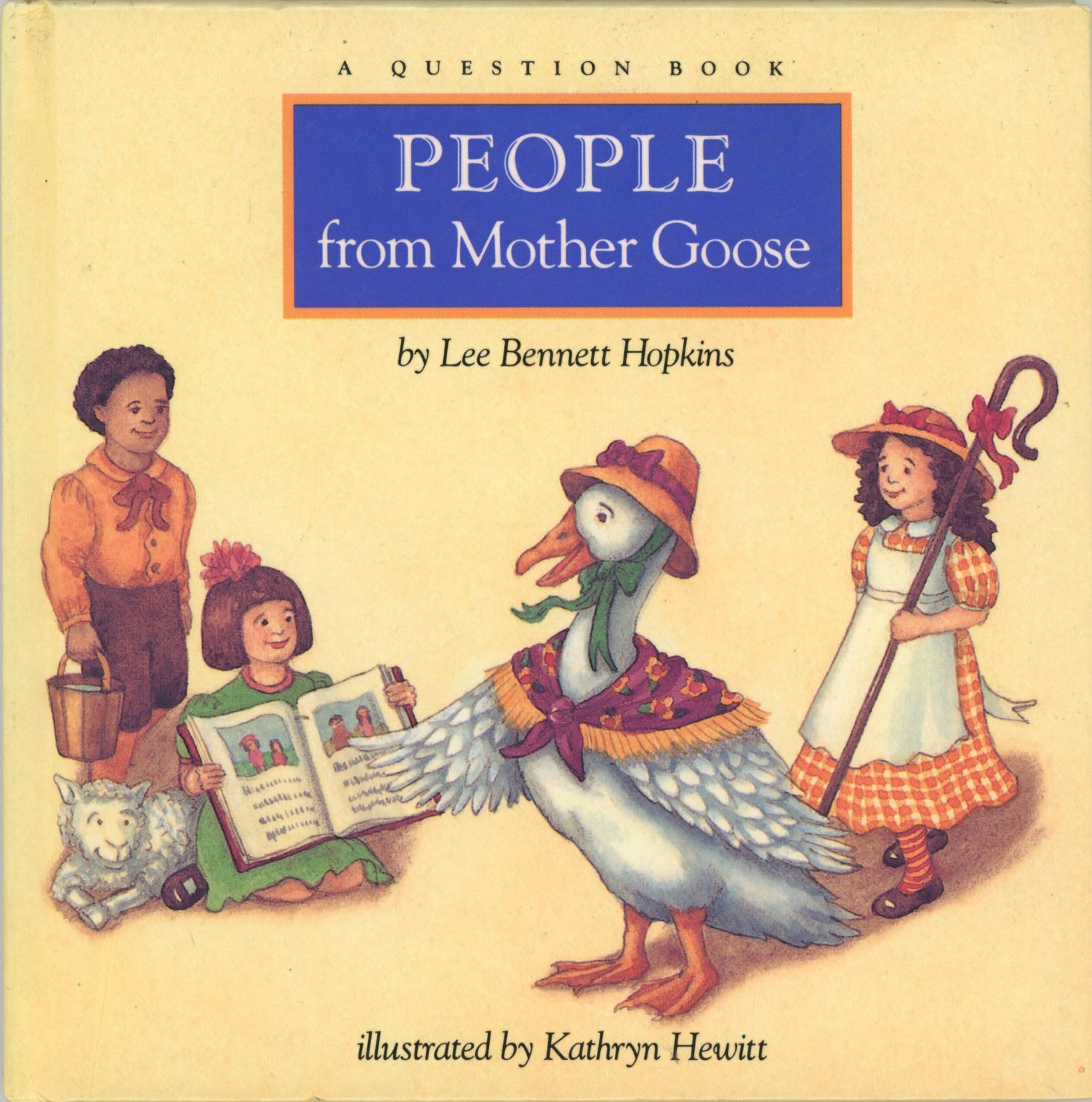 People from Mother Goose - Lee Bennett Hopkins, illustrated by Kathryn HewittHarcourt 1989Classic Mother Goose rhymes become a guessing game in this innovative lift-the-flap book.