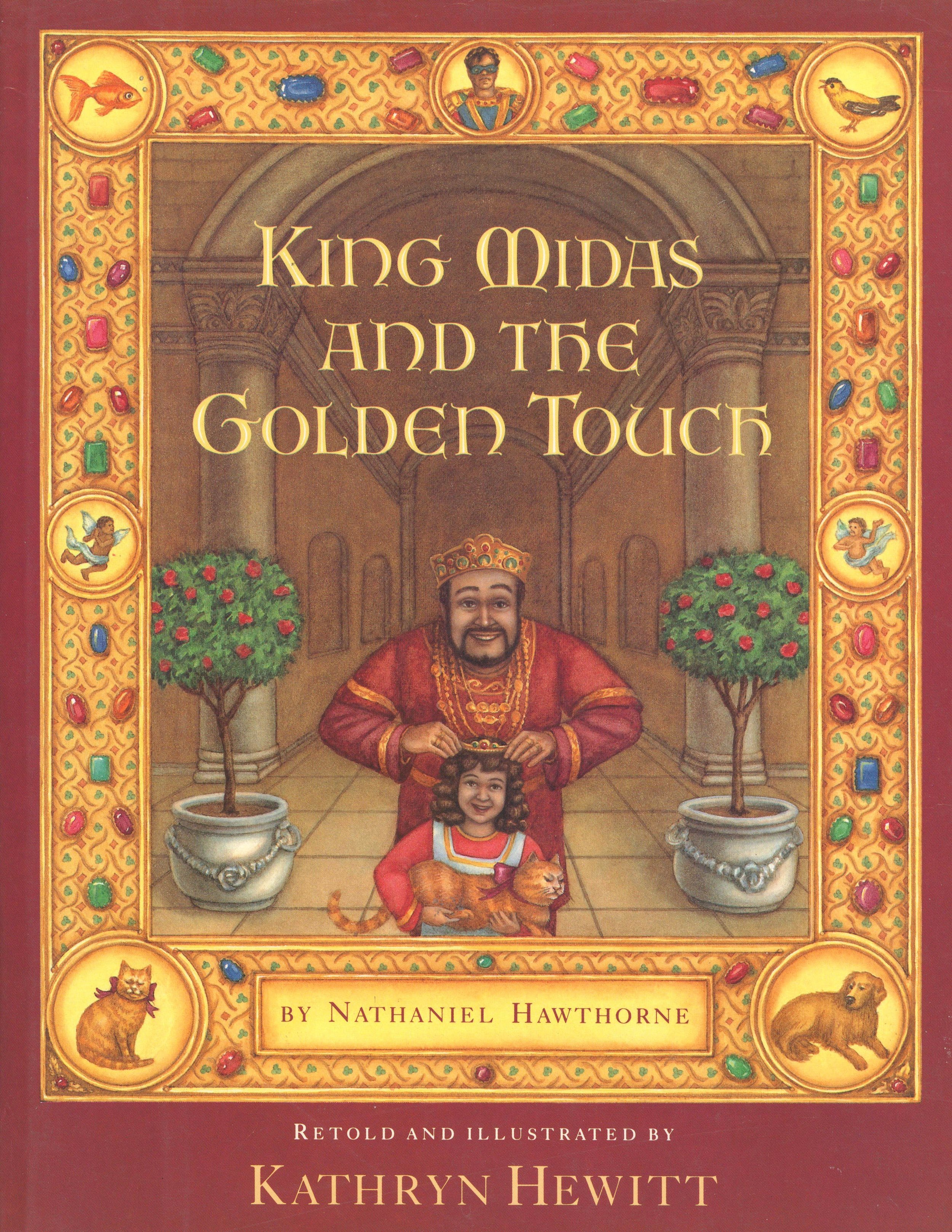 """King Midas and the Golden Touch - Retold and illustrated by Kathryn HewittHarcourt 1987An amusing rendition of the Hawthorne tale about King Midas and his daughter Marigold. """"Hewitt's artwork shines with a golden touch of its own."""" --Booklist"""