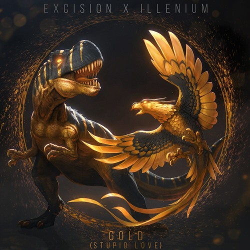 EXCISION, ILLENIUM – GOLD (STUPID LOVE) (FT. SHALLOWS)