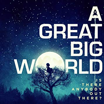 A GREAT BIG WORLD – IS THERE ANYBODY OUT THERE