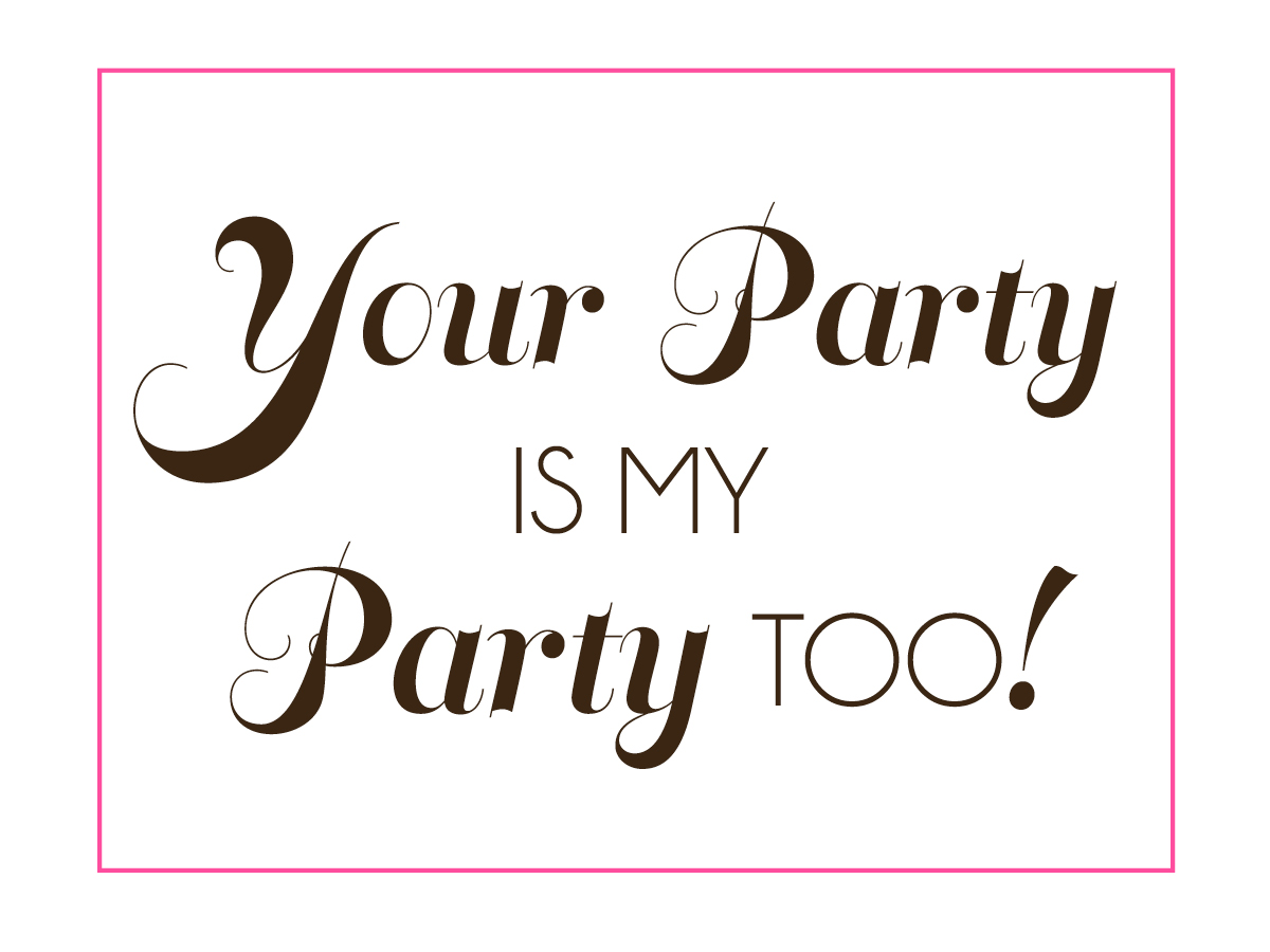 Your Party is My Party Too!