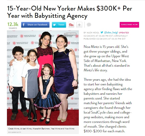 PEOPLE 15-Year-Old New Yorker Makes $300K+ Per Year with Babysitting Agency - Noa Mintz is 15 years old. She's got three younger siblings, and she grew up on the Upper West Side of Manhattan, New York. That's about all that's standard in Mintz's life story.