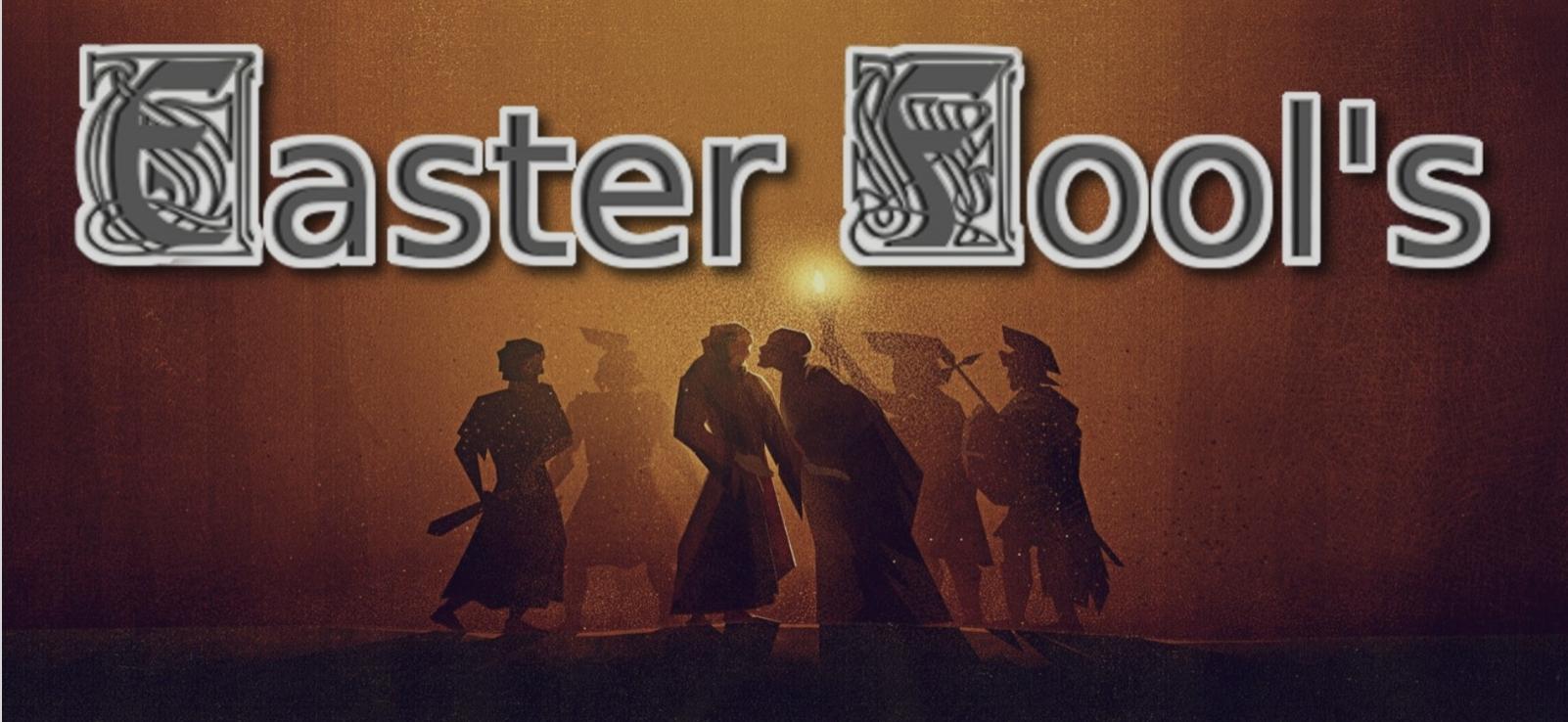 Easter Fools - March 18, 2018 - April 8, 2018