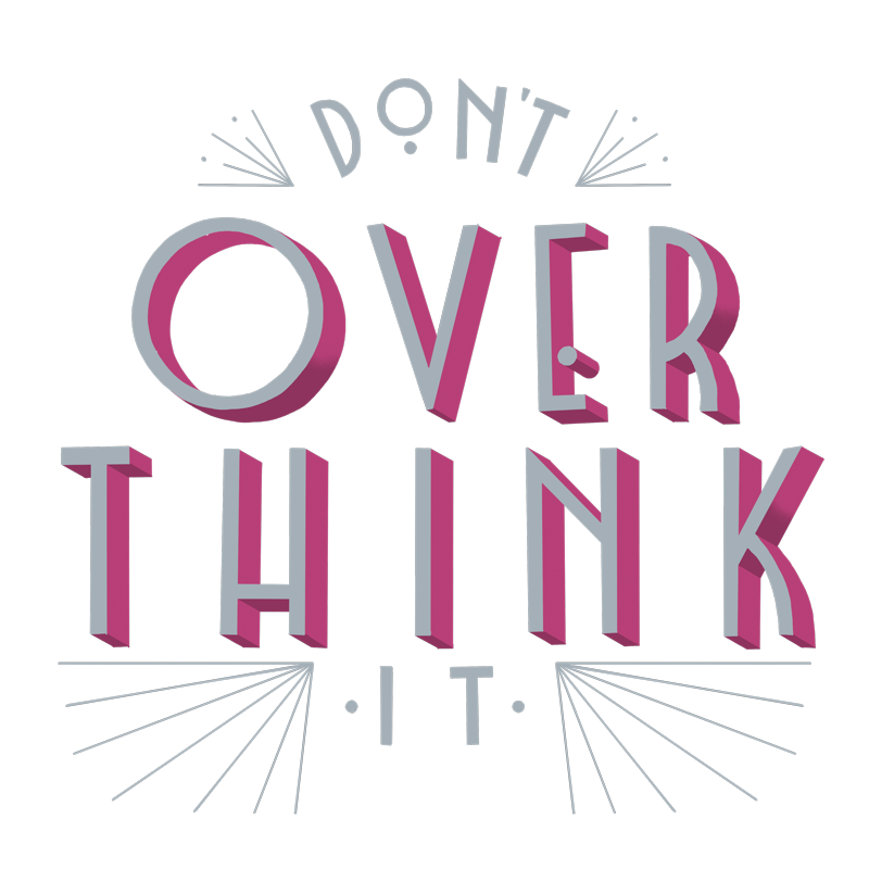 Don't-Overthink-It.png