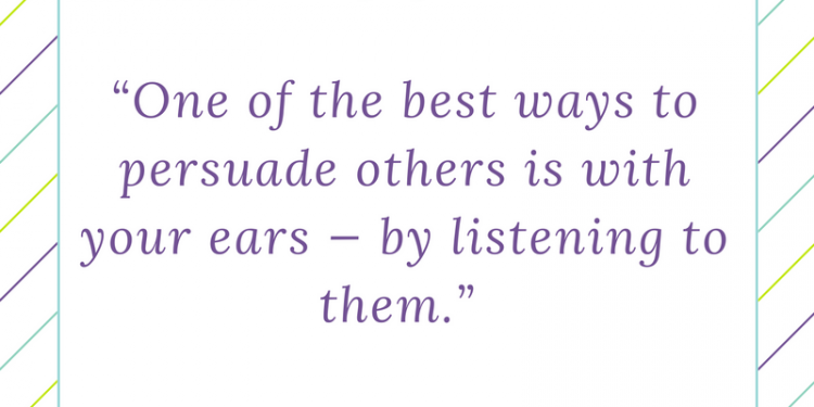 """One-of-the-best-ways-to-persuade-others-is-with-your-ears-—-by-listening-to-them.""-750x375.png"