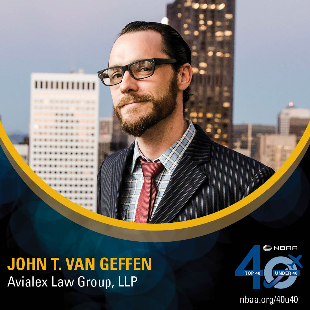 NBAA Top 40 Under 40 Business Aviation Award given to John T. Van Geffen, Partner, Avialex Law Group, LLP. For inquiries, please contact john@avialex.com