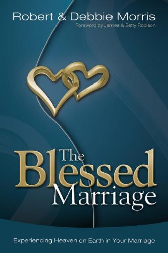 The Blessed Marriage by Robert and Debbie Morris