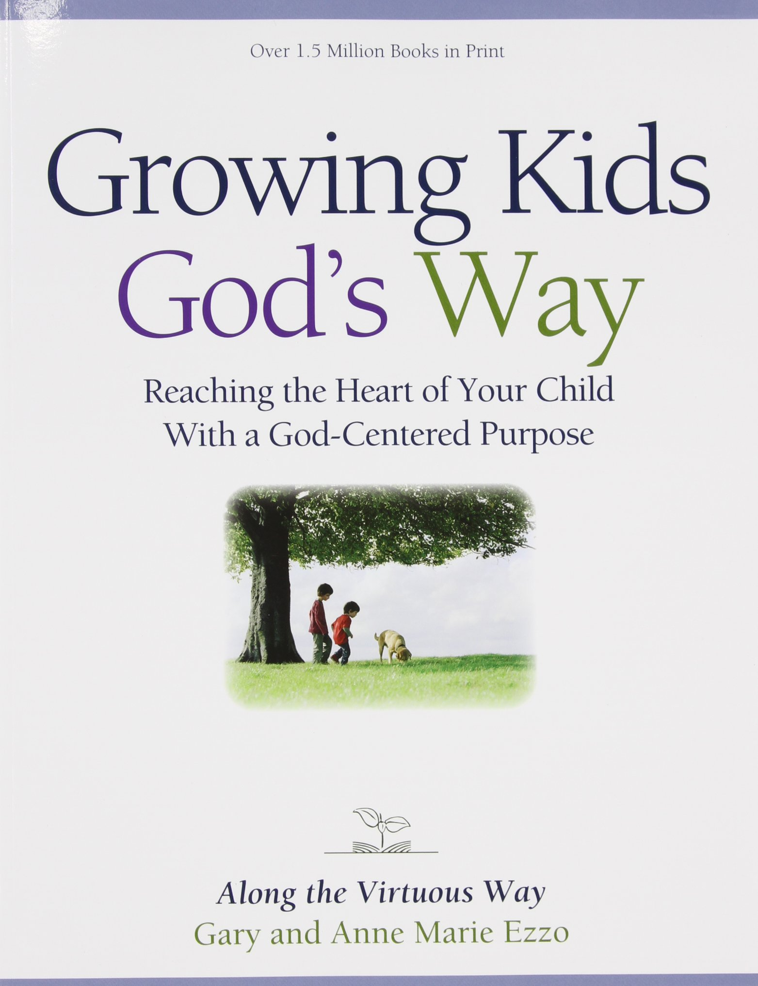 Growing Kids God's Way by Gary and Anne Marie Ezzo