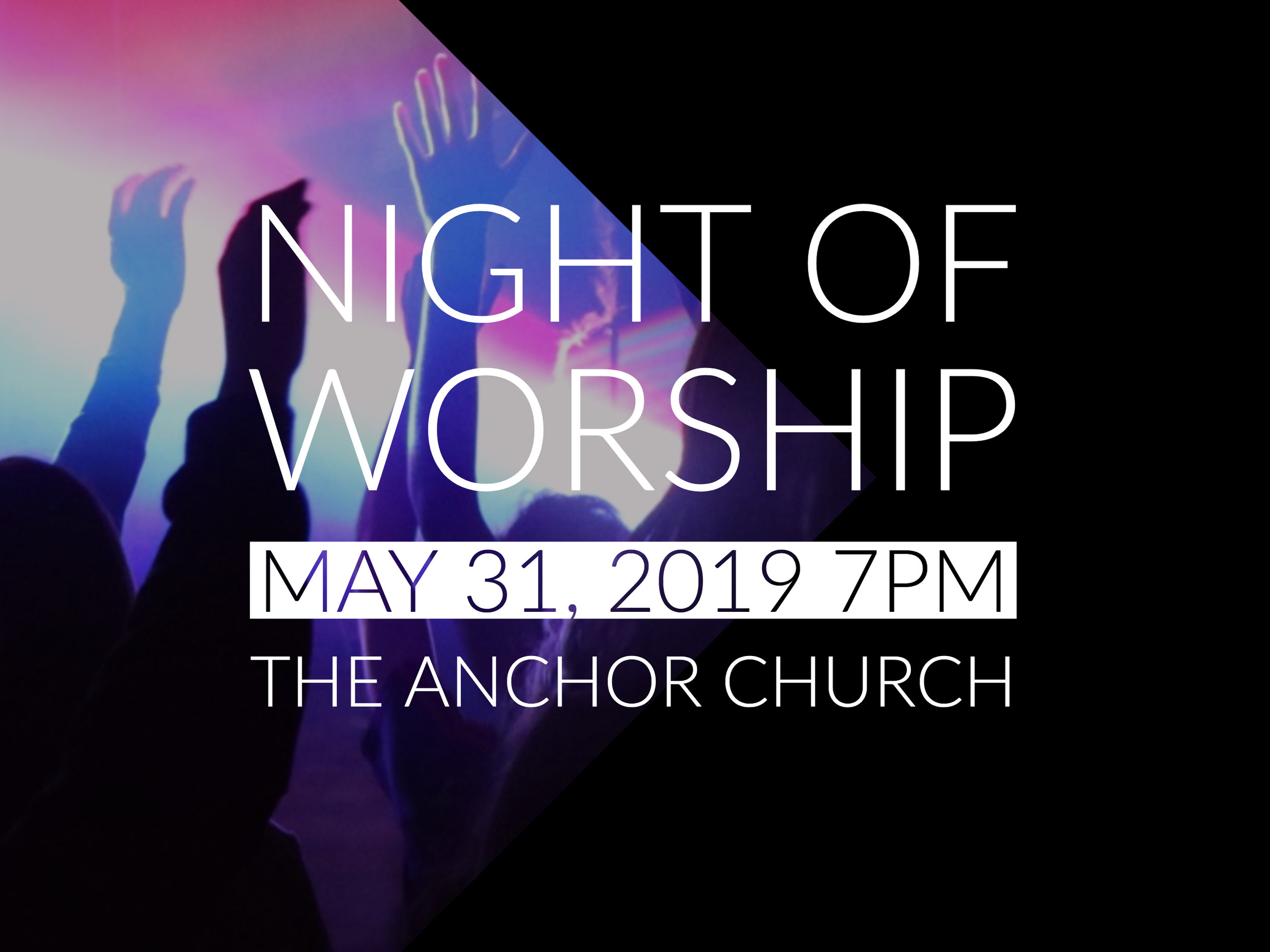 Friday, May 31 Night of Worship at The Anchor Church