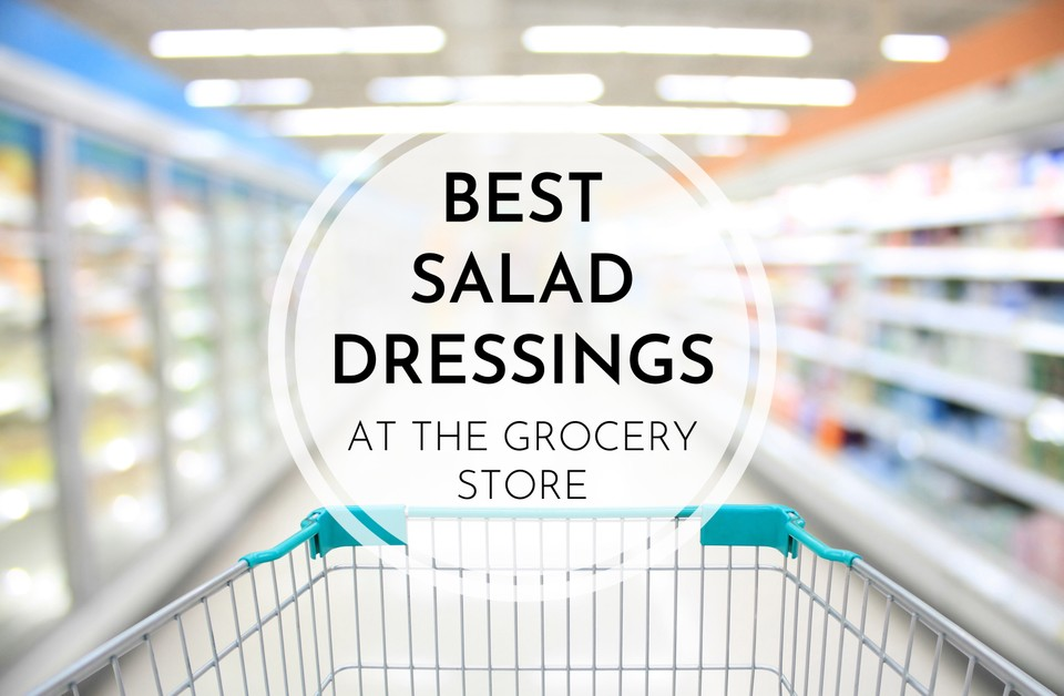 Best Salad Dressings At The Grocery Store