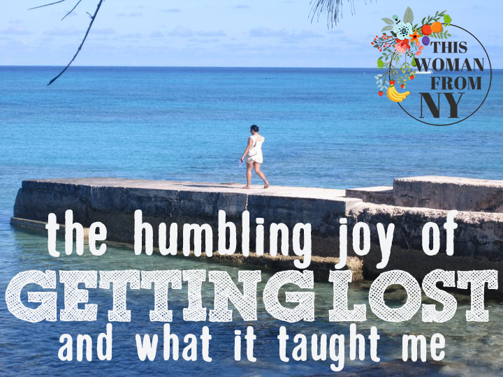The Humbling Joy of Getting Lost | THISWOMANFROMNY