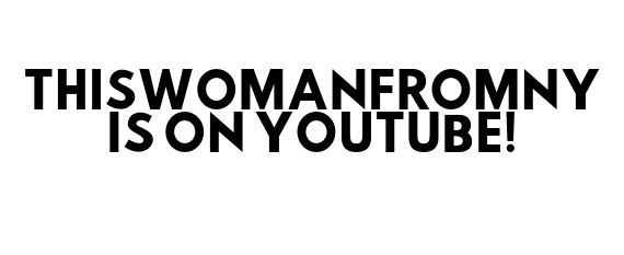 THISWOMANFROMNY ON YOUTUBE