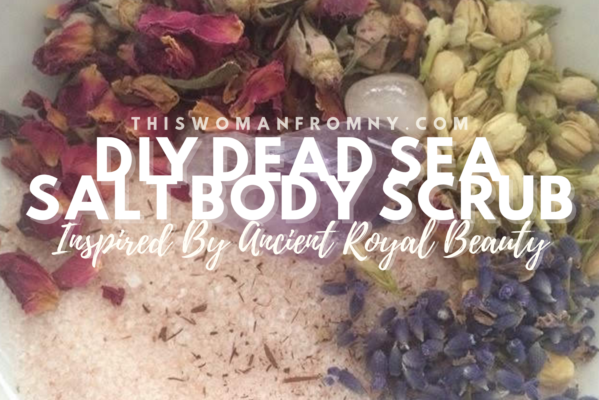 DIY Dead Sea Salt Body Scrub Inspired By Ancient Royal Beauty | THISWOMANFROMNY
