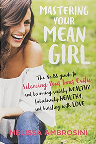 - Melissa Ambrosini's Mastering your Mean Girl is all about getting control over that b*$%# in your head who is telling you BS.
