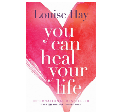 Heal your Life by Louise Hay - This book literally saved my life….