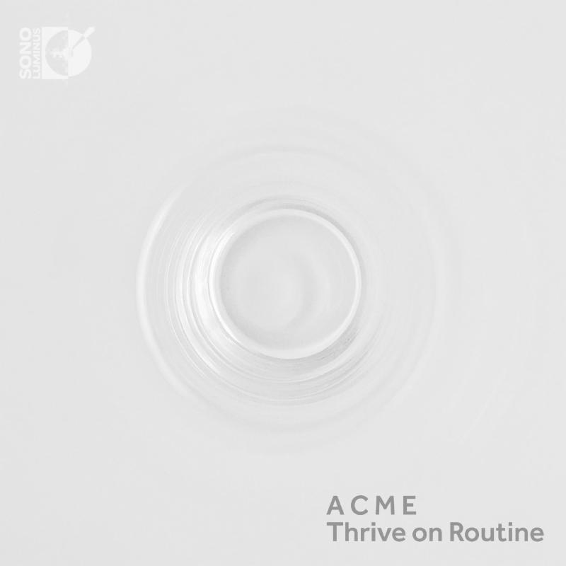 Thrive on Routine - American Contemporary Music EnsembleSono Luminus, 2017