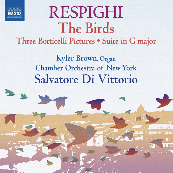 Respighi: The Birds - Chamber Orchestra of New YorkNaxos, 2014