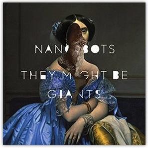 Nanobots - They Might Be GiantsIdlewild Recordings, 2013