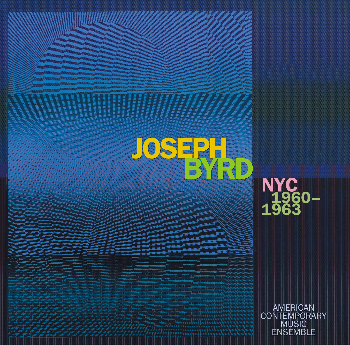 Joseph Byrd: NYC 1960-1963 - American Contemporary Music EnsembleNew World Records, 2013