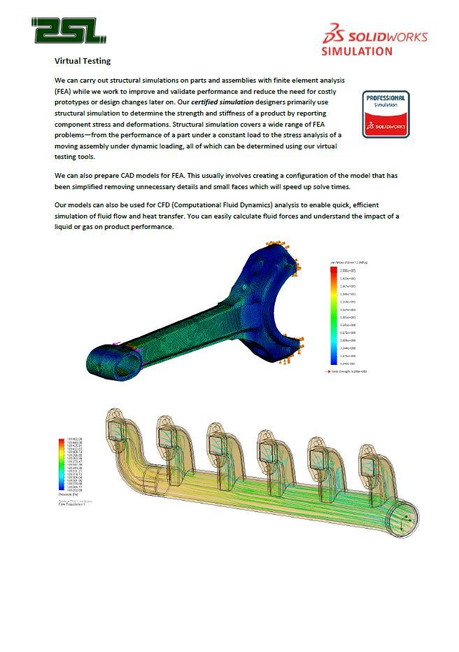 Click to Download PDF  Virtual Testing  We can perform virtual testing otherwise known as Finite Element Analysis on CAD models to gain information on stress and deformation of a product before committing to physical testing