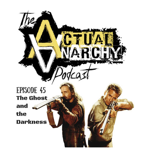 The Actual Anarchy Podcast - Episode 45 - The Ghose and the Darkness