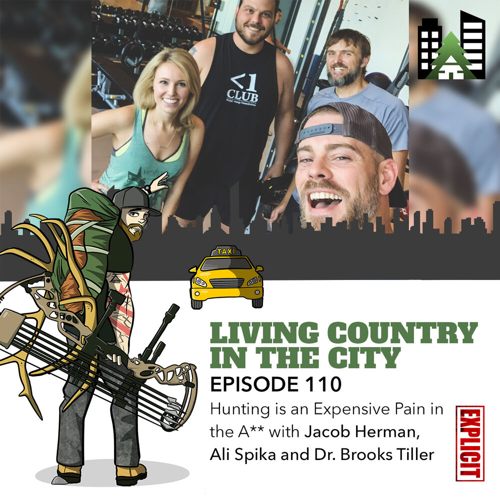 Living Country in the City - Ep 110 - Hunting is an Expensive Pain in the A** with Jacob Herman, Ali Spika and Dr. Brooks Tiller